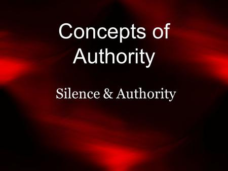 Concepts of Authority Silence & Authority. What We Affirm Positive authority for a religious doctrine or practice can not be derived from silence (what.