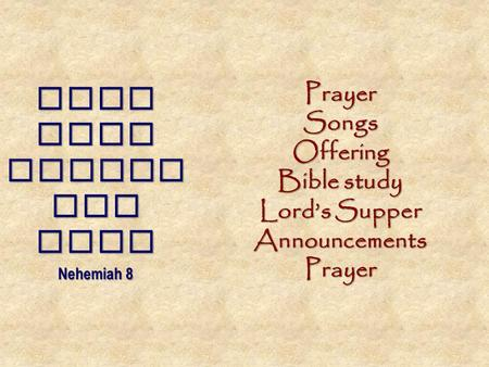 When Ezra opened the book Nehemiah 8 PrayerSongsOffering Bible study Lord's Supper AnnouncementsPrayer.