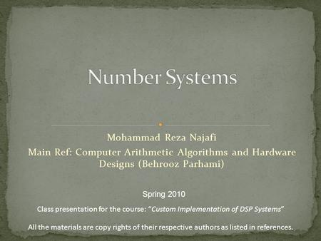 "Mohammad Reza Najafi Main Ref: Computer Arithmetic Algorithms and Hardware Designs (Behrooz Parhami) Spring 2010 Class presentation for the course: ""Custom."