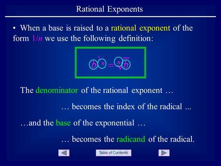 Table of Contents Rational Exponents When a base is raised to a rational exponent of the form 1/n we use the following definition: The denominator of the.