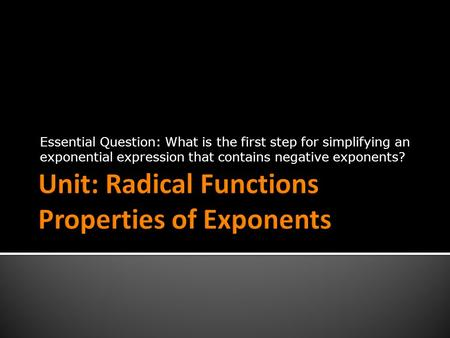 Essential Question: What is the first step for simplifying an exponential expression that contains negative exponents?