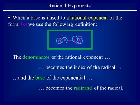 Rational Exponents When a base is raised to a rational exponent of the form 1/n we use the following definition: The denominator of the rational exponent.