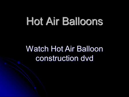 Hot Air Balloons Watch Hot Air Balloon construction dvd.