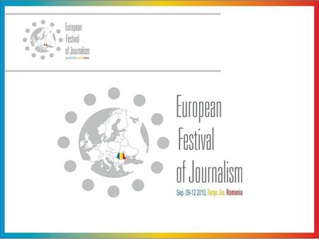 The Association Eurolife from Targu Jiu was founded in 2009, and the aims of the organization of European Festival of Journalism is to support the journalists.