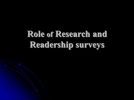 "Role of Research and Readership surveys. Definition of Research Herbert Lee Williams defines 'Research' as ""the act of probing for accurate reliable ""the."