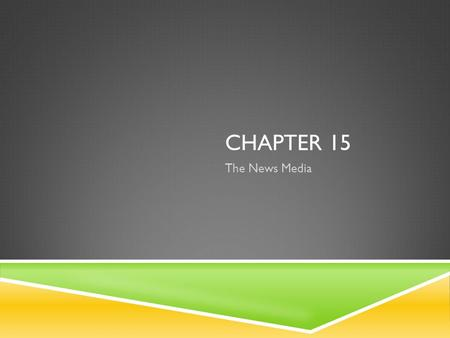 CHAPTER 15 The News Media.  Where do people get their news? Where do people get their news?  Mass media includes  Print sources  Movies  Radio 