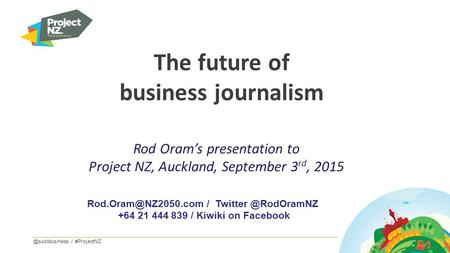 The future of business / #ProjectNZ / +64 21 444 839 / Kiwiki on Facebook Rod Oram's presentation.