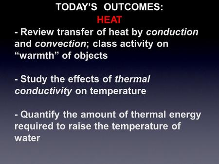 "- Review transfer of heat by conduction and convection; class activity on ""warmth"" of objects - Study the effects of thermal conductivity on temperature."