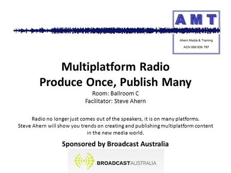 Radio no longer just comes out of the speakers, it is on many platforms. Steve Ahern will show you trends on creating and publishing multiplatform content.