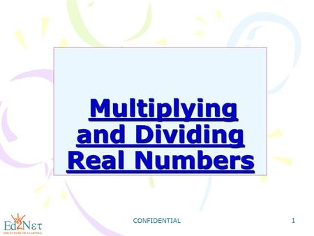 CONFIDENTIAL 1 Multiplying and Dividing Real Numbers Multiplying and Dividing Real Numbers.