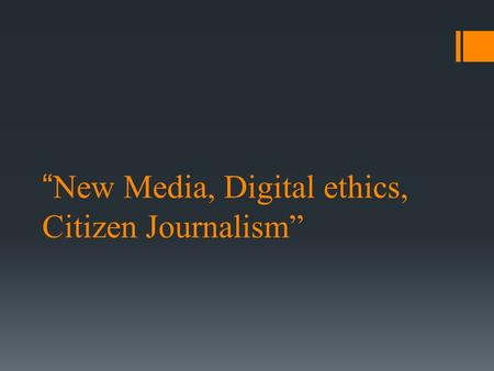 """New Media, Digital ethics, Citizen Journalism"". New Media New media, as far as I know, is an interactive, updated and innovative form of media compared."