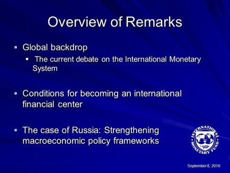 Overview of Remarks  Global backdrop  The current debate on the International Monetary System  Conditions for becoming an international financial center.
