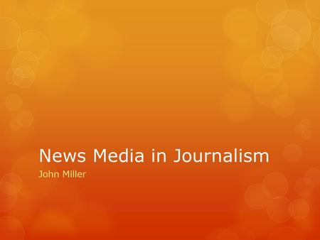 News Media in Journalism John Miller. Chapter 20: Vocabulary/Lingo  Post- to put content, such as audio or video, on the Web so that others can have.