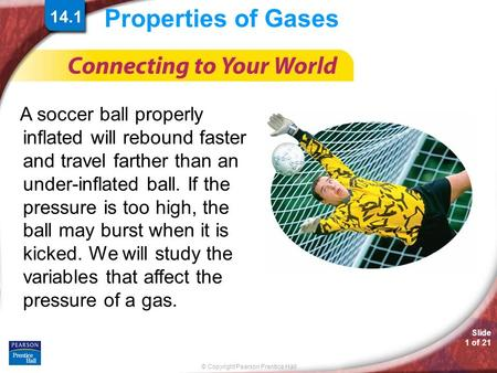 Properties of Gases A soccer ball properly inflated will rebound faster and travel farther than an under-inflated ball. If the pressure is too high, the.