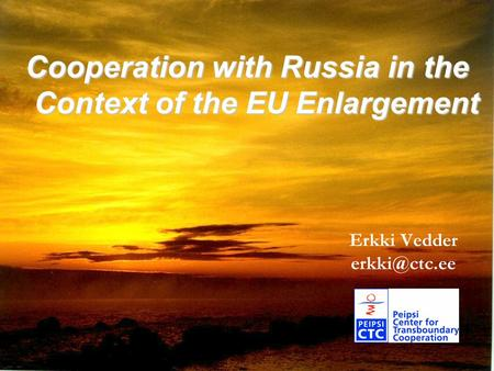 Erkki Vedder Cooperation with Russia in the Context of the EU Enlargement.