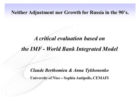 Neither Adjustment nor Growth for Russia in the 90's. A critical evaluation based on the IMF - World Bank Integrated Model Claude Berthomieu & Anna Tykhonenko.