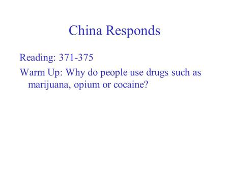 China Responds Reading: 371-375 Warm Up: Why do people use drugs such as marijuana, opium or cocaine?