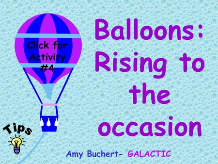 Click for Activity #4 Balloons: Rising to the occasion Amy Buchert- GALACTIC.