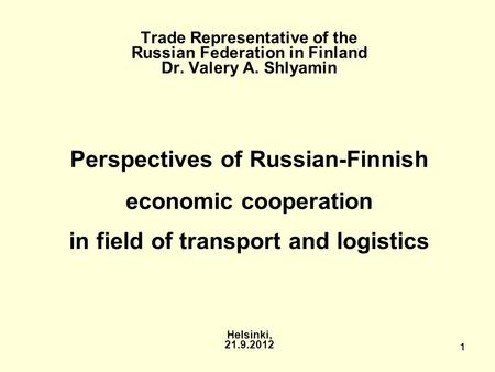 1111 Trade Representative of the Russian Federation in Finland Dr. Valery A. Shlyamin Perspectives of Russian-Finnish economic cooperation in field of.