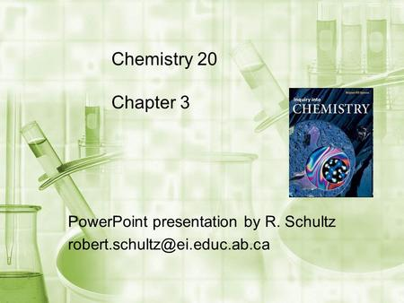 Chemistry 20 Chapter 3 PowerPoint presentation by R. Schultz