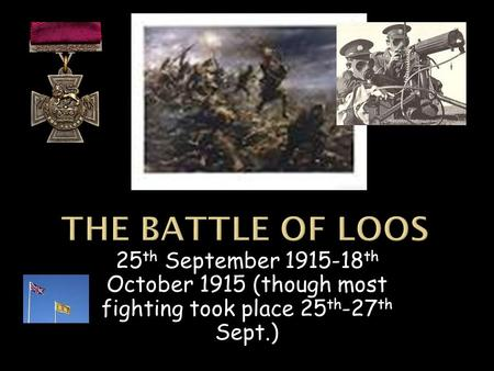 25 th September 1915-18 th October 1915 (though most fighting took place 25 th -27 th Sept.)