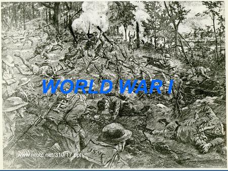 WORLD WAR I www.nrotc.net/310/17.ppt.