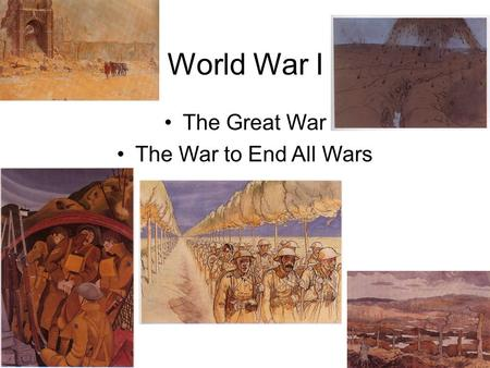 World War I The Great War The War to End All Wars.