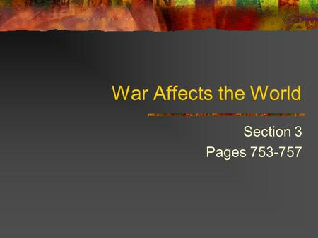 War Affects the World Section 3 Pages 753-757. The Gallipoli Campaign 1915 – 1916 British attack on Turkey Knock Turkey out of the war Get supplies to.