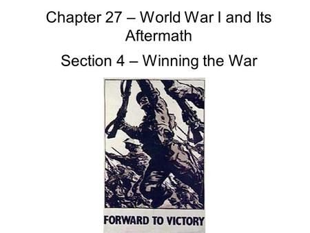 Chapter 27 – World War I and Its Aftermath Section 4 – Winning the War.