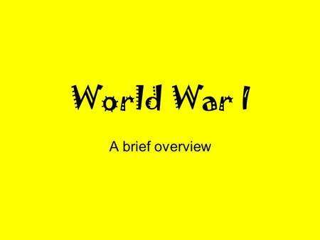 World War I A brief overview. The Alliance System meant that if war broke in Europe, many countries would soon be involved. Alliance System & Nationalism.
