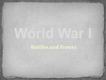 Battles and Fronts World War I. Battle of Verdun Lasted 11 months! February – December 1916 Surprise attack by Germans French managed to hold them off: