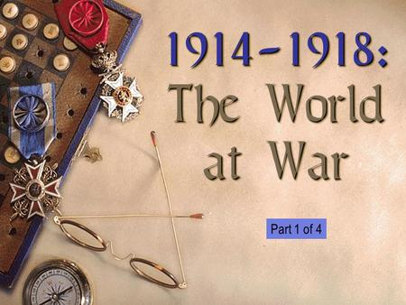 1914-1918: The World at War 1914-1918: The World at War Part 1 of 4.