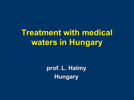 Treatment with medical waters in Hungary prof. L. Halmy Hungary.