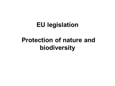 EU legislation Protection of nature and biodiversity.