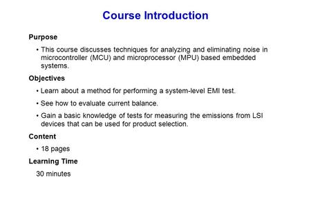 Purpose This course discusses techniques for analyzing and eliminating noise in microcontroller (MCU) and microprocessor (MPU) based embedded systems.