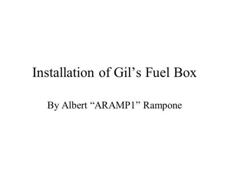 "Installation of Gil's Fuel Box By Albert ""ARAMP1"" Rampone."