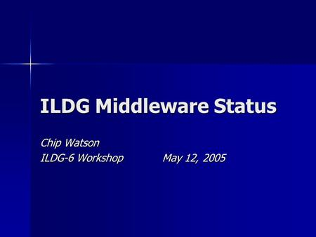 ILDG Middleware Status Chip Watson ILDG-6 Workshop May 12, 2005.