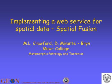 CYBERINFRASTRUCTURE FOR THE GEOSCIENCES Implementing a web service for spatial data – Spatial Fusion M.L. Crawford, D. Mirante – Bryn Mawr College Metamorphic.
