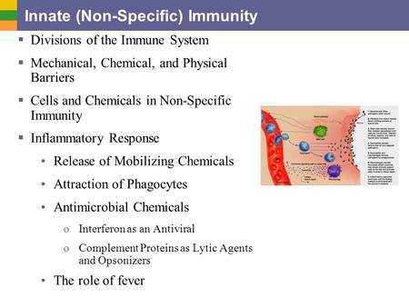 Innate (Non-Specific) Immunity  Divisions of the Immune System  Mechanical, Chemical, and Physical Barriers  Cells and Chemicals in Non-Specific Immunity.