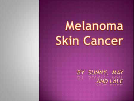  Causes and symptoms  3 main types of melanoma  Diagnosis  Treatments  Tips on prevention  Conclusion.