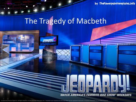The Tragedy of Macbeth. Who am I?Who said it? ProphesiesActs I and II Acts III-V $100 $200 $300 $400 $500 FINAL JEOPARDY FINAL JEOPARDY.