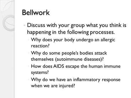 Bellwork Discuss with your group what you think is happening in the following processes. Why does your body undergo an allergic reaction? Why do some.