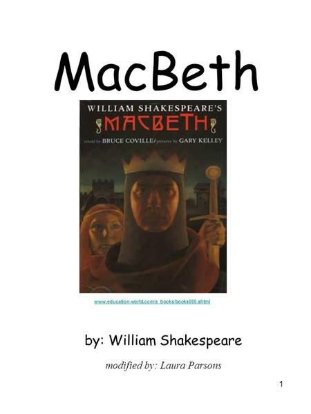 1 MacBeth by: William Shakespeare modified by: Laura Parsons www.education-world.com/a_books/books080.shtml.