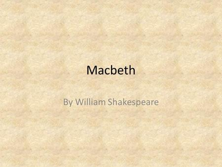 Macbeth By William Shakespeare. Act I Duncan—King of Scotland Malcom—Son of Duncan; prince of Cumberland Donalbain—Son of Duncan (quiet so far) Banquo—Macbeth's.
