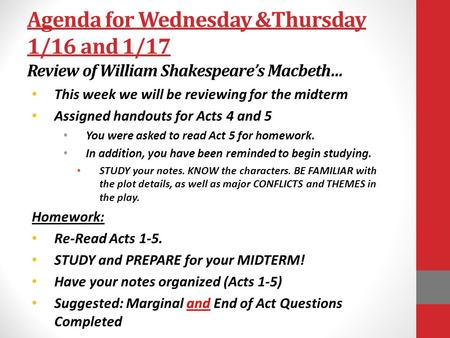 Agenda for Wednesday &Thursday 1/16 and 1/17 Review of William Shakespeare's Macbeth… This week we will be reviewing for the midterm Assigned handouts.