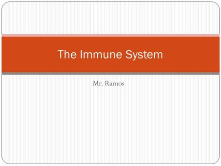 Mr. Ramos The Immune System. Introduction to the Human Immune System The immune system protects the body from disease. White Blood Cells (WBC), or leukocytes,