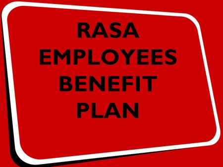 RASA EMPLOYEES BENEFIT PLAN. A JOINT INITIATIVE PERSONAL ACCIDENT COVER FOR WORK RELATED ACCIDENTS AND DEATH WHAT?