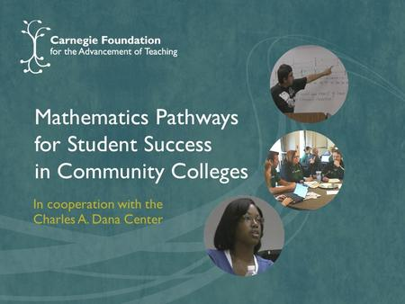 Mathematics Pathways for Student Success in Community Colleges In cooperation with the Charles A. Dana Center.