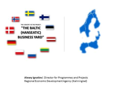 "THE CONCEPT OF THE PROJECT THE BALTIC (HANSEATIC) BUSINESS YARD"" Alexey Ignatiev