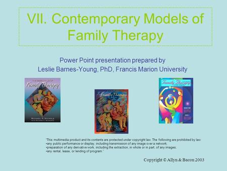 Copyright © Allyn & <strong>Bacon</strong> 2003 VII. Contemporary Models of Family Therapy Power Point presentation prepared by Leslie Barnes-Young, PhD, <strong>Francis</strong> Marion.